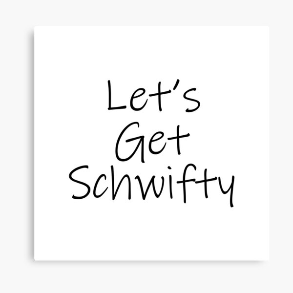 Let's Get Schwifty Canvas Print