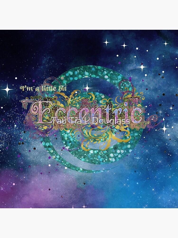 I'm a little bit eccentric by PurplePeacock