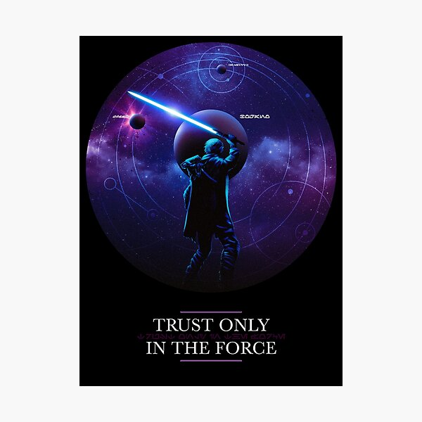 Trust only in the Force Photographic Print