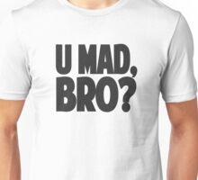 U MAD, BRO? Unisex T-Shirt