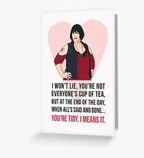You're Tidy, I Means It - Nessa - Gavin and Stacey Greeting Card