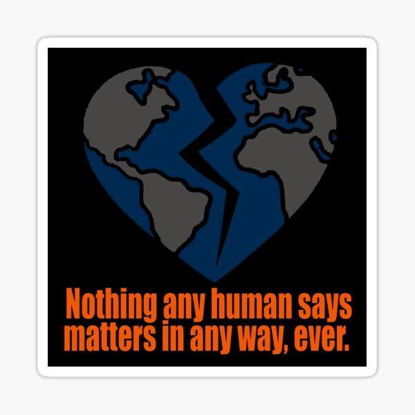 HUMANS DON'T MATTER Sticker