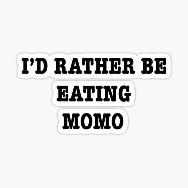 I'd rather be eating momo Sticker