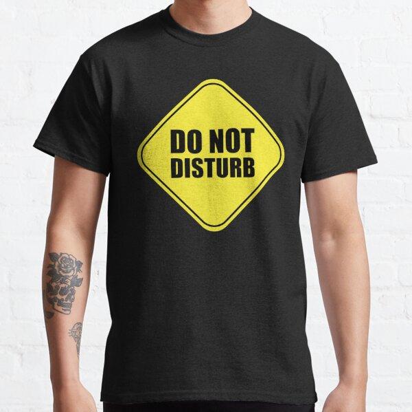Do Not Disturb Classic T-Shirt