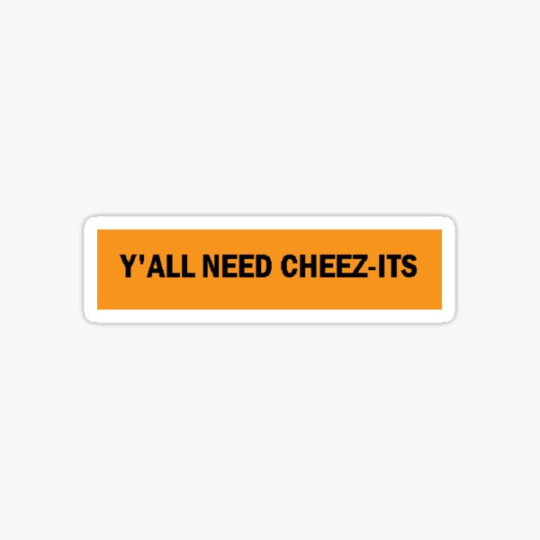 Y'all need Cheez-Its Sticker