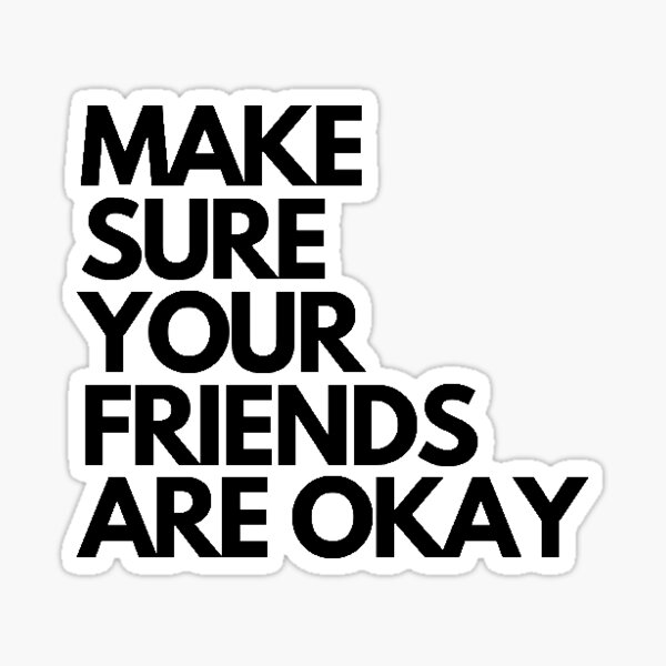Make sure your friends are okay -no background Sticker