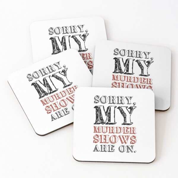 Sorry my murder shows are on Coasters (Set of 4)