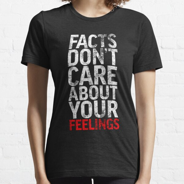 Facts Don't Care About Your Feelings Essential T-Shirt