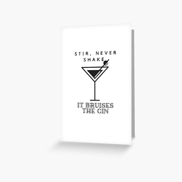 Stir, Never Shake. Bruises the Gin. Greeting Card