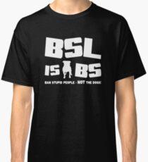 BSL is BS (dark) Classic T-Shirt