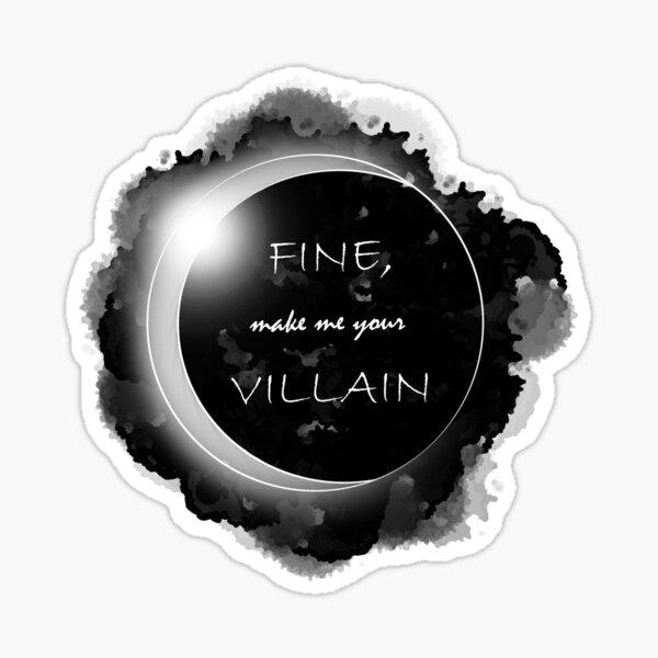 fine, make me your villain Sticker