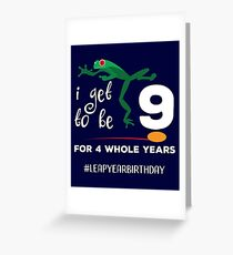 Funny Leap Year 36th Birthday Leapling I Get to be 9 product Greeting Card