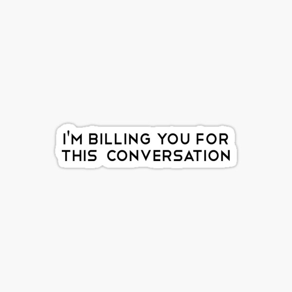 I'm Billing You For This Conversation. Funny Lawyer gift. Law school. Attorney gift Sticker