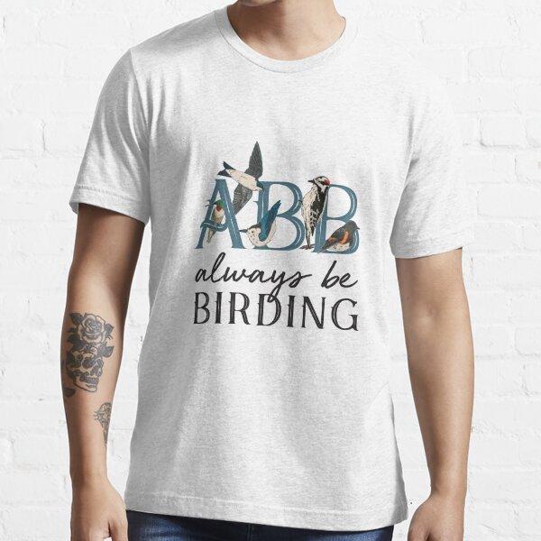 ABB: Always Be Birding Essential T-Shirt