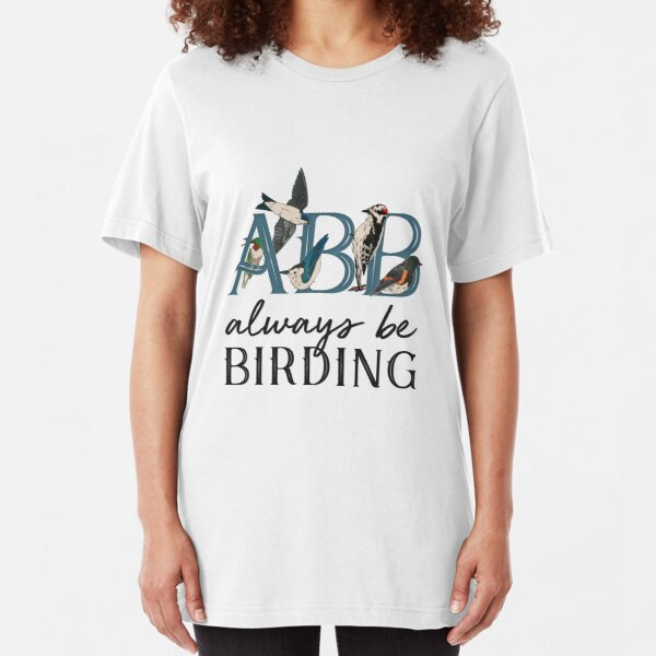ABB: Always Be Birding Slim Fit T-Shirt