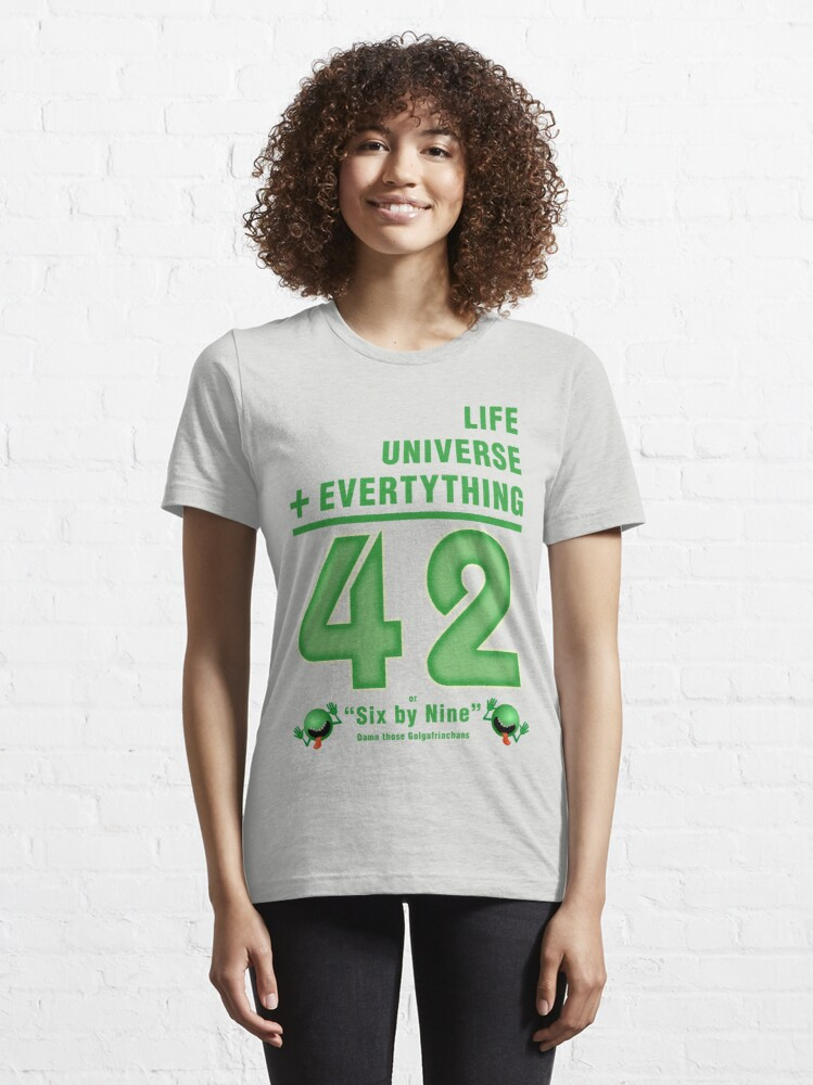 Alternate view of Life, the Universe, and Everything = 42 = 6x9 Essential T-Shirt