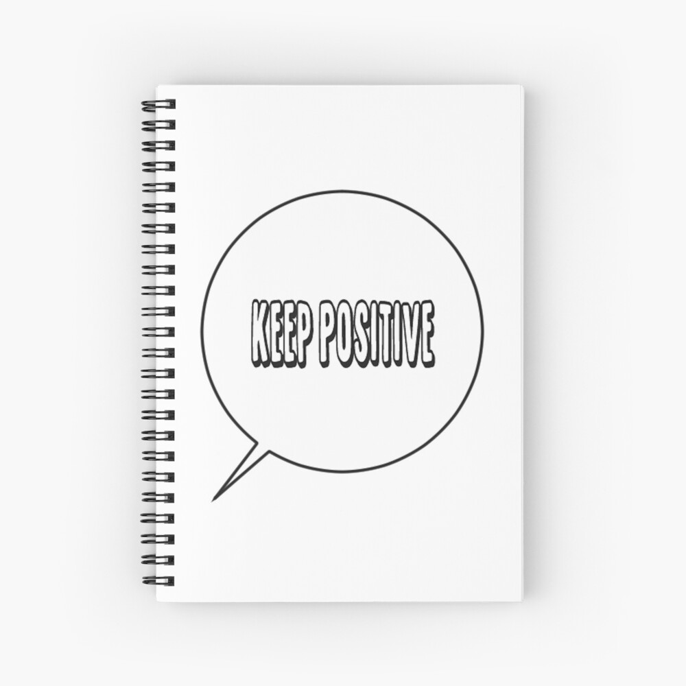 stay positive Spiral Notebook
