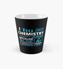 I TELL BAD CHEMISTRY JOKES BECAUSE ALL THE GOOD ONES Tall Mug