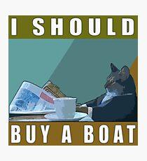 I Should Buy A Boat - Cat Meme v.1 Photographic Print