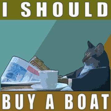 I Should Buy A Boat - Cat Meme v.1 by dbatista