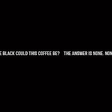 None More Black by DarkRobots