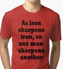 As iron sharpens iron, so one man sharpens another Tri-blend T-Shirt