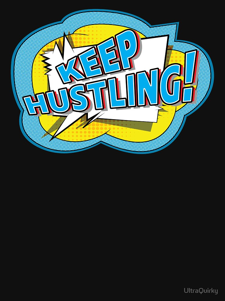 Keep Hustling. by UltraQuirky