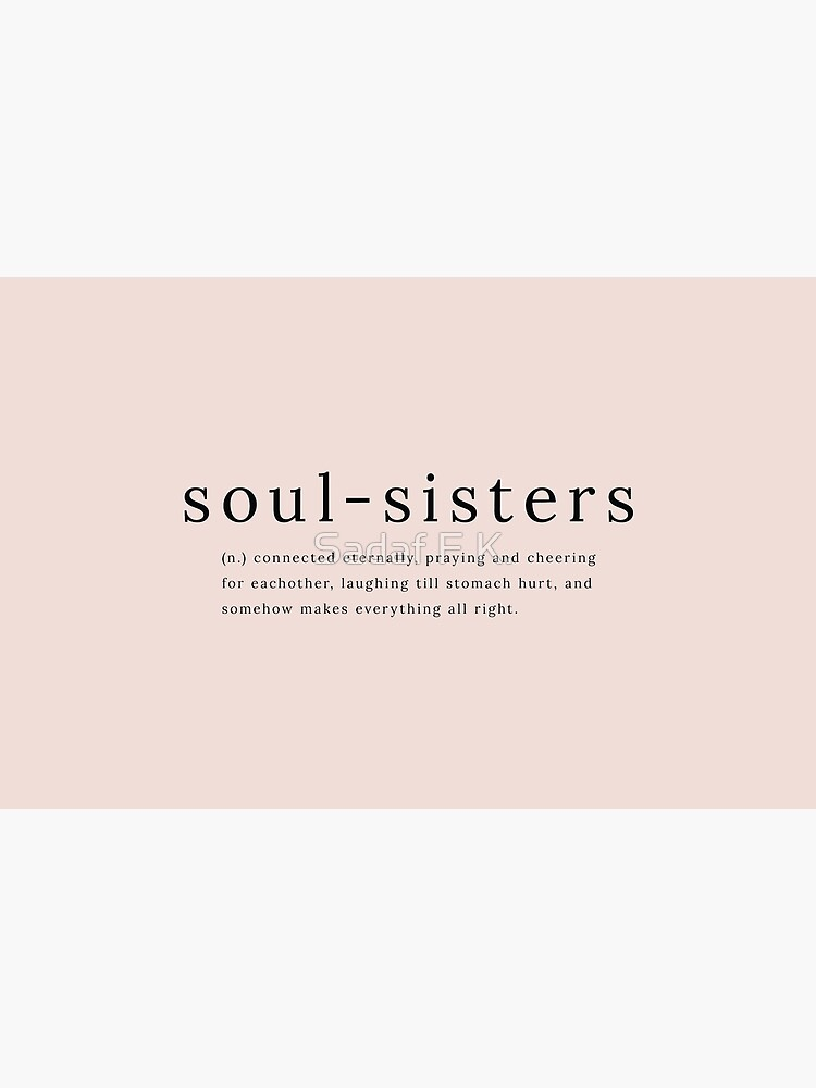 Soul Sisters definition quote by sadaffk