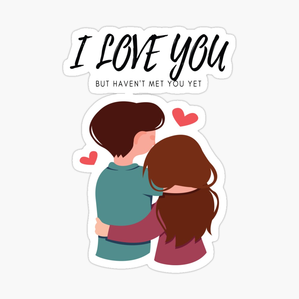 I Love You But Havn T Met You Yet Poster By Standfor Redbubble