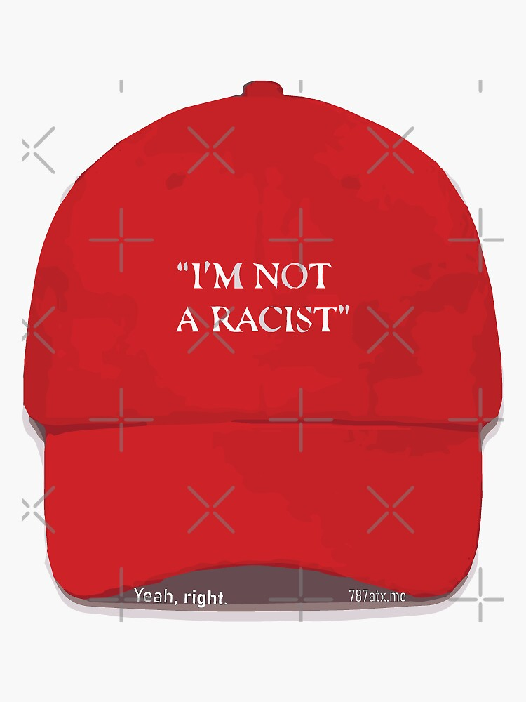 """""""I'm Not A Racist"""" MAGA Cap  by willpate"""
