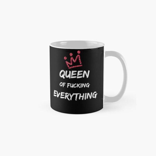 Queen of Fucking Everything- funny life quote and pop culture sarcasm  slogan and quote  design in Graffiti and street art style in pop culture Classic Mug