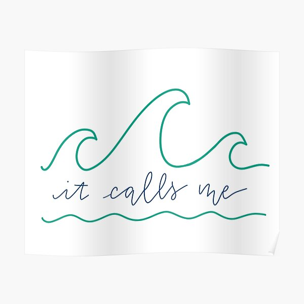 It Calls Me - The Ocean Calls Me / Beach  Poster