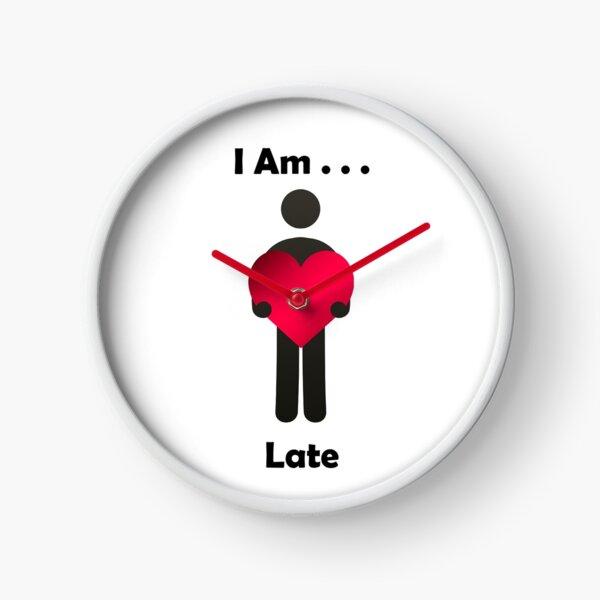 I Am . . . Late Clock