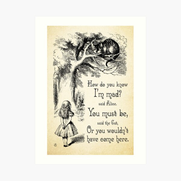 Alice in Wonderland Quote - How Do You Know I'm Mad - Cheshire Cat Quote - 0173 Art Print