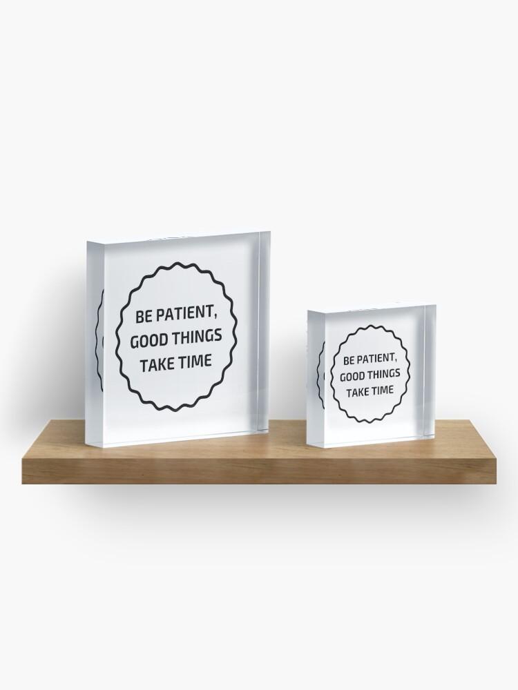 Alternate view of GOOD THINGS TAKE TIME Acrylic Block
