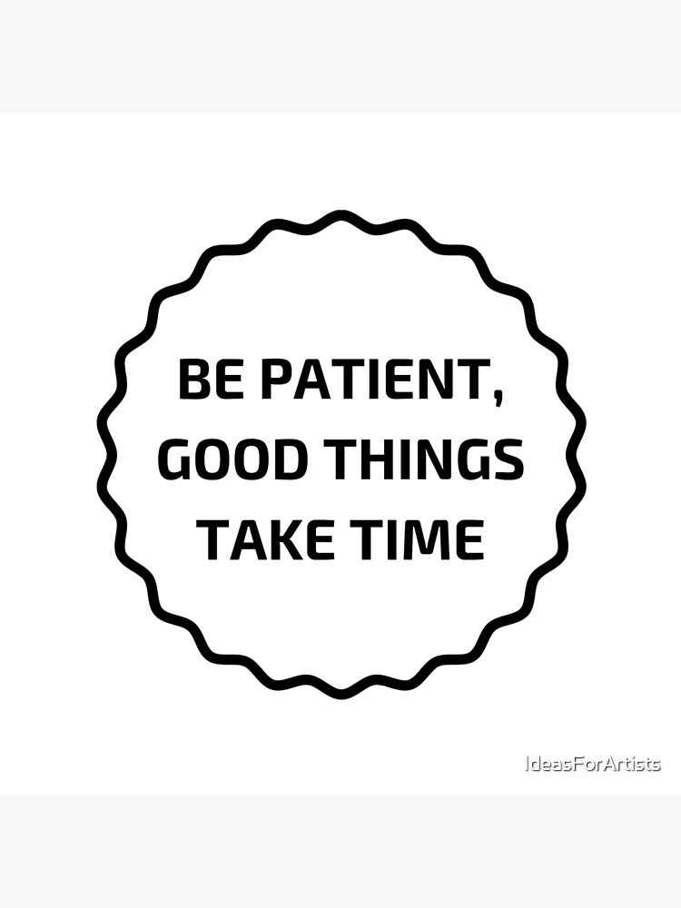 GOOD THINGS TAKE TIME by IdeasForArtists