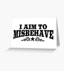 I Aim To Misbehave (Black) Greeting Card