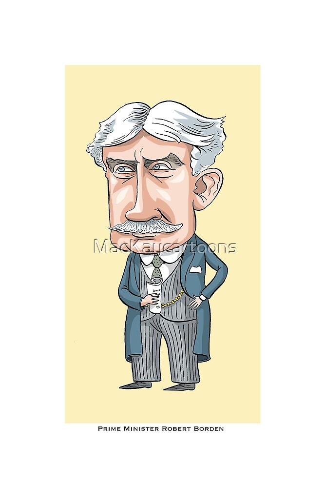 Sir Robert Borden, Prime Minister of Canada, 1911-1920 by MacKaycartoons