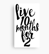 Live 10 Months for 2 Canvas Print