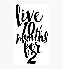 Live 10 Months for 2 Photographic Print