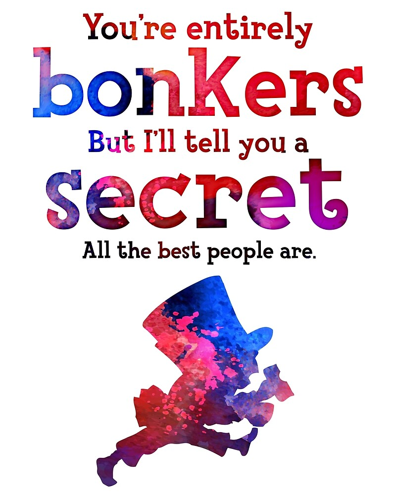Quot Alice In Wonderland Quote You Re Entirely Bonkers Mad