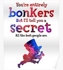 Alice in Wonderland Quote - You're Entirely Bonkers - Mad Hatter Quote - 0222 Poster