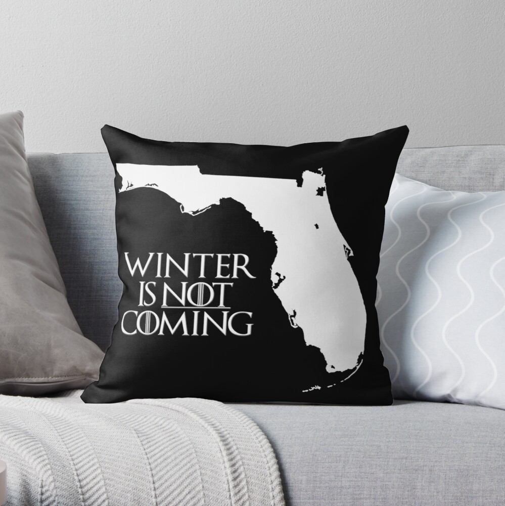 Winter is NOT coming Throw Pillow