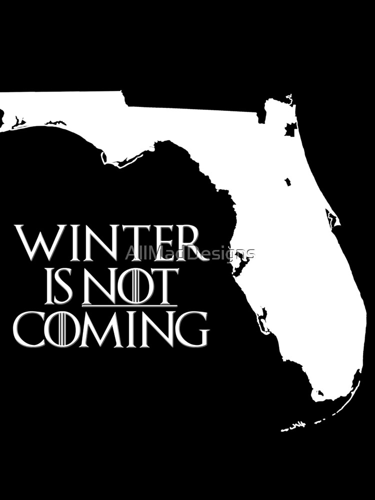 Winter is NOT coming by AllMadDesigns
