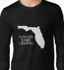 Winter is NOT coming Long Sleeve T-Shirt