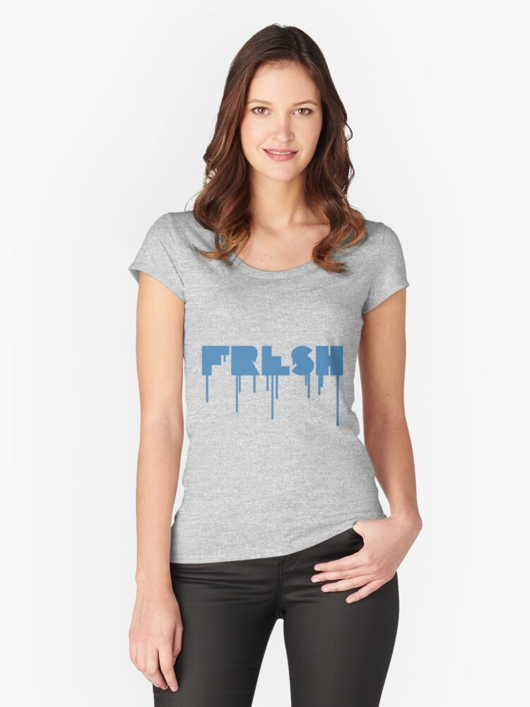 FRESH is the best Women's Fitted Scoop T-Shirt Front