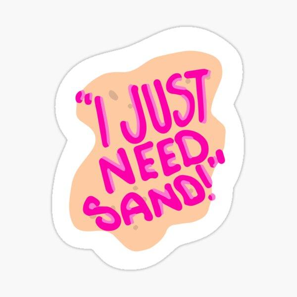 I Just Need Sand Sticker