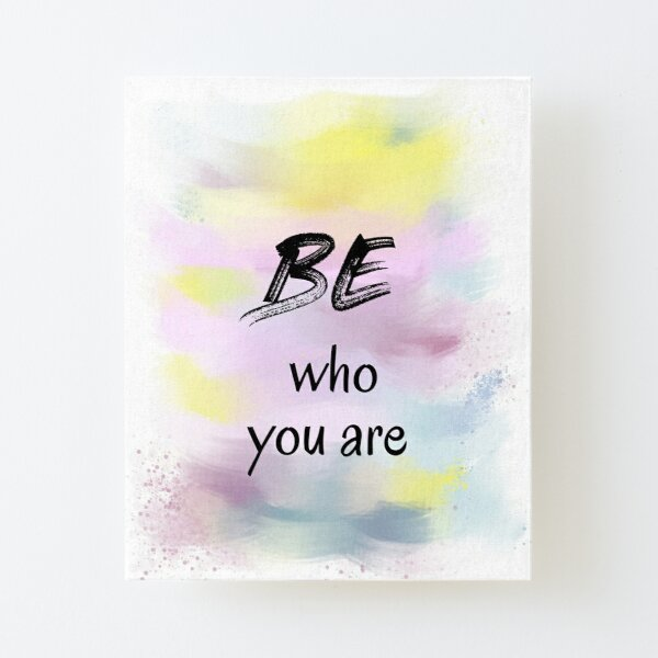 Be Who You Are (black) Motivational Canvas Mounted Print