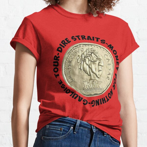 Money for nothing gauloise tour Classic T-Shirt
