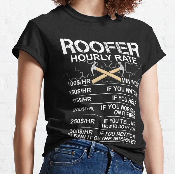 Funny Roofer Gift - Sarcastic Gift - Hourly Labor Rate - Roofing Classic T-Shirt